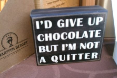 """Scharffen Berger Chocolate box with an """"I'd give up chocolate but I'm not a quitter"""" sign"""